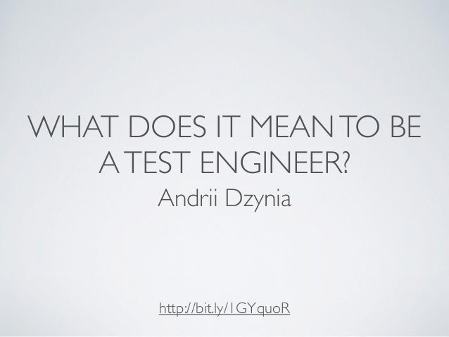 WHAT DOES IT MEANTO BE ATEST ENGINEER? Andrii Dzynia http://bit.ly/1GYquoR