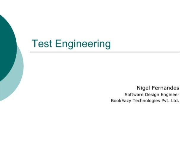 Test Engineering     Nigel Fernandes  Software Design Engineer BookEazy Technologies Pvt.  Ltd.