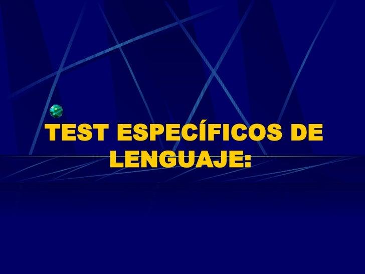 TEST ESPECÍFICOS DE LENGUAJE: