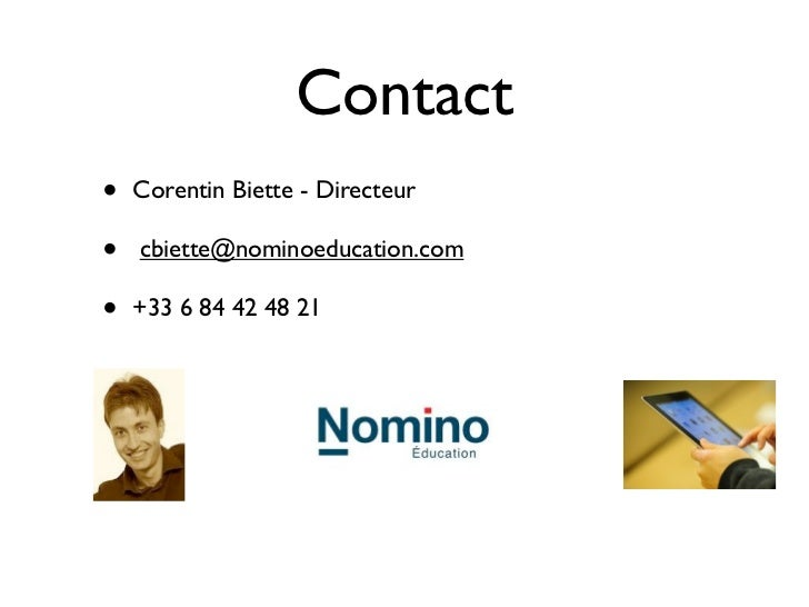 Contact•   Corentin Biette - Directeur•   cbiette@nominoeducation.com•   +33 6 84 42 48 21
