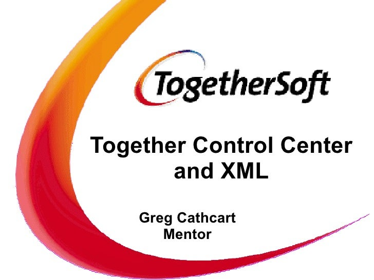 Together Control Center and XML Greg Cathcart Mentor