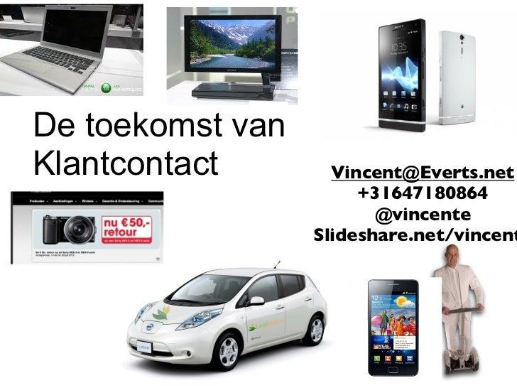 De toekomst vanKlantcontact        Vincent@Everts.net                       +31647180864                         @vincente...
