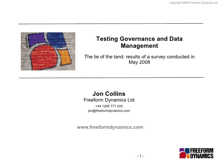 Testing Governance and Data Management The lie of the land: results of a survey conducted in May 2008 Jon Collins Freeform...