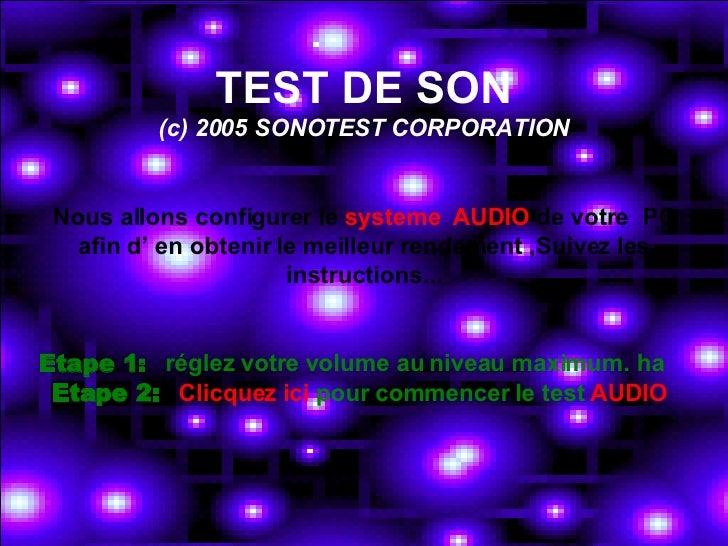 TEST DE SON (c) 2005 SONOTEST CORPORATION Nous allons configurer le  systeme  AUDIO  de votre  PC afin d' en obtenir le me...