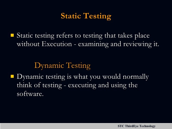 Static Testing <ul><li>Static testing refers to testing that takes place without Execution - examining and reviewing it. <...