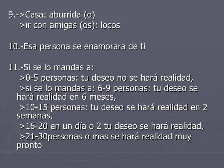 <ul><li>9.->Casa: aburrida (o)  </li></ul><ul><li>>ir con amigas (os): locos </li></ul><ul><li>10.-Esa persona se enamorar...