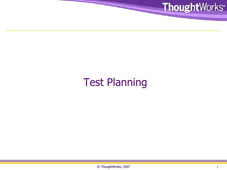 © ThoughtWorks, 2007 Test Planning