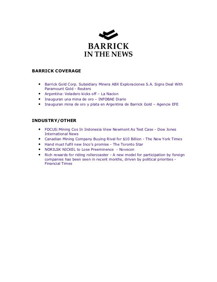IN THE NEWSBARRICK COVERAGE  •   Barrick Gold Corp. Subsidiary Minera ABX Exploraciones S.A. Signs Deal With      Paramoun...