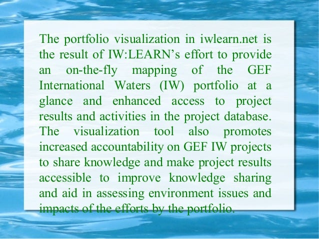 The portfolio visualization in iwlearn.net is the result of IW:LEARN's effort to provide an on-the-fly mapping of the GEF ...