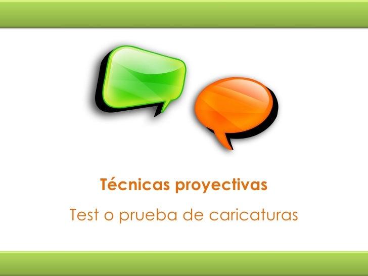 Técnicas proyectivas Test o prueba de caricaturas