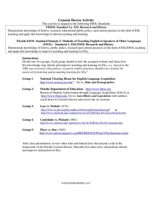 Consent Decree Activity This activity is aligned to the following ESOL Standards: TESOL Standard 5.a. ESL Research and His...