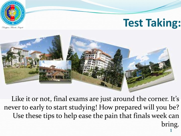 Test Taking:<br />1<br />Like it or not, final exams are just around the corner. It's never to early to start studying! Ho...