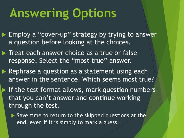 """Answering Options  Employ a """"cover-up"""" strategy by trying to answer a question before looking at the choices.  Treat eac..."""