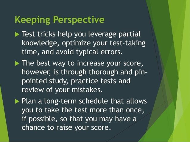 Keeping Perspective  Test tricks help you leverage partial knowledge, optimize your test-taking time, and avoid typical e...