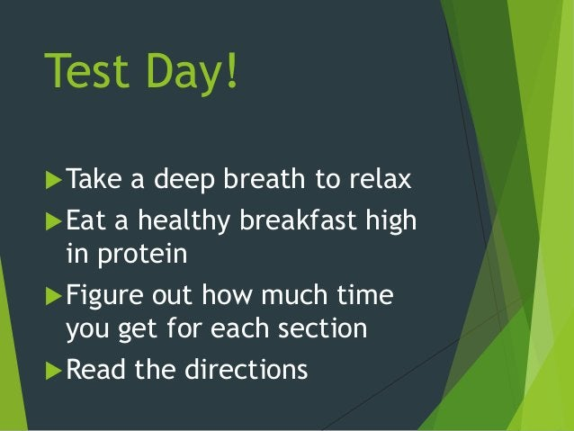 Test Day! Take a deep breath to relax Eat a healthy breakfast high in protein Figure out how much time you get for each...