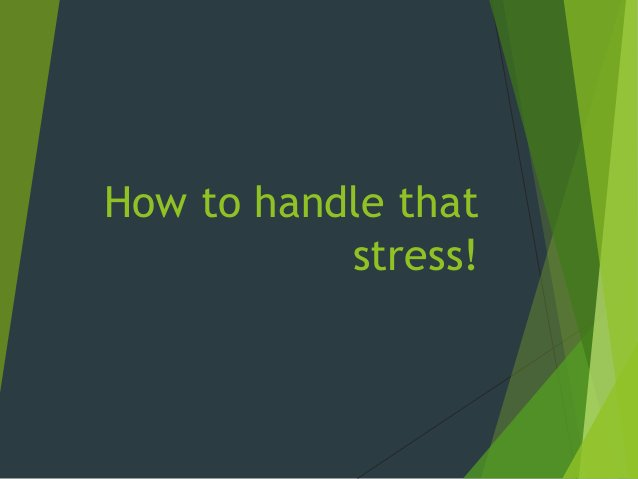 How to handle that stress!