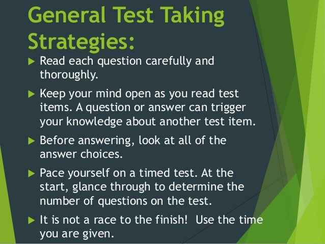 General Test Taking Strategies:  Read each question carefully and thoroughly.  Keep your mind open as you read test item...