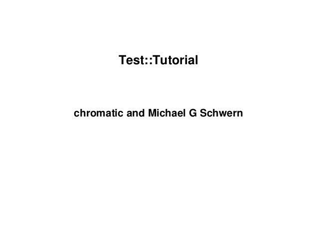 Test::Tutorial chromatic and Michael G Schwern