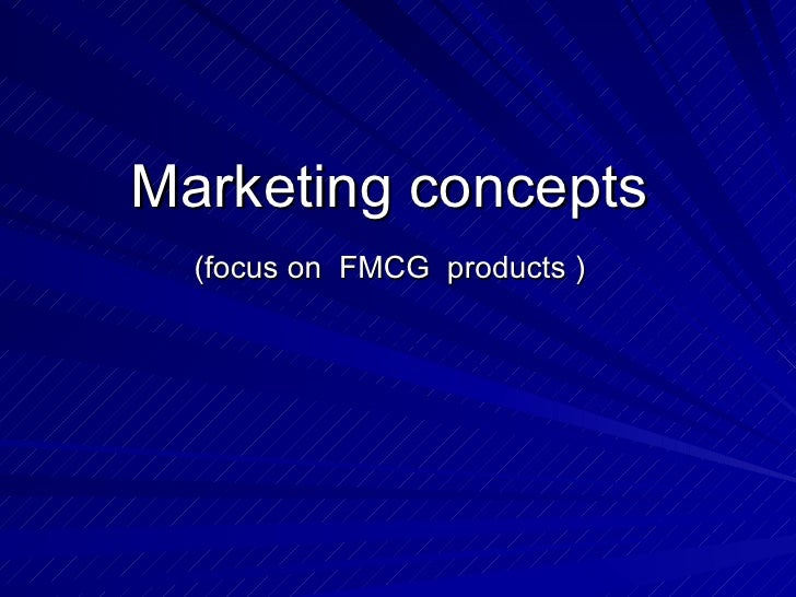 Marketing concepts  (focus on  FMCG  products )