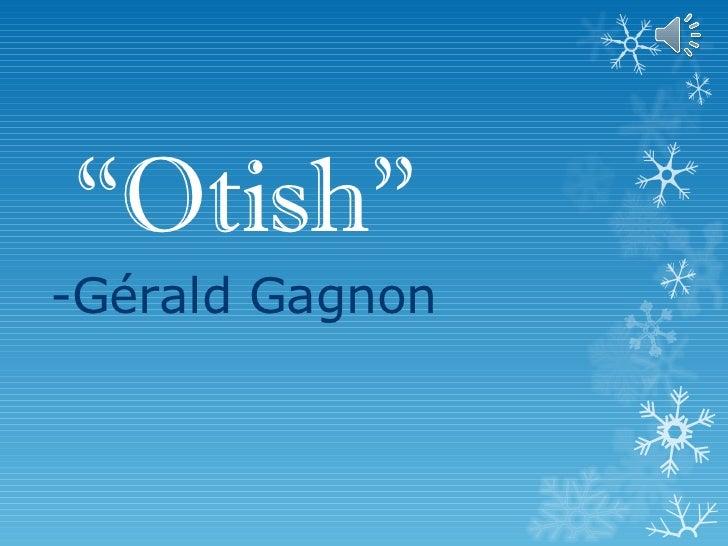 """"""" Otish""""   -Gérald Gagnon"""