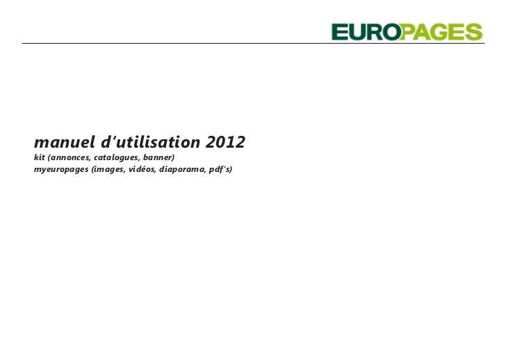 manuel d'utilisation 2012kit (annonces, catalogues, banner)myeuropages (images, vidéos, diaporama, pdf's)