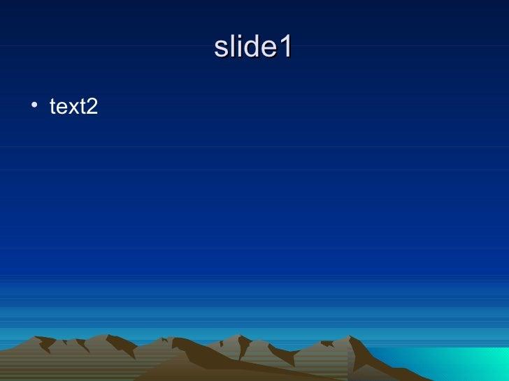 slide1 <ul><li>text2 </li></ul>