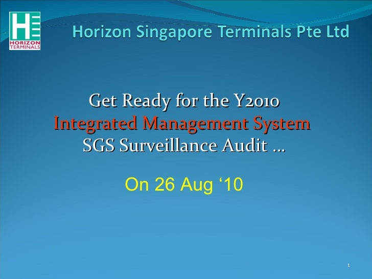 Get Ready for the   Y2010 Integrated Management System   SGS Surveillance Audit … On 26 Aug '10