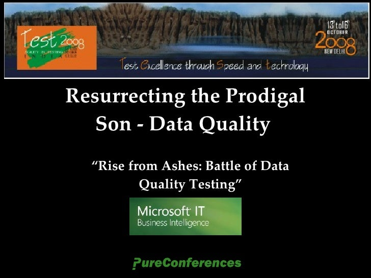 """Resurrecting the Prodigal Son - Data Quality    """" Rise from Ashes: Battle of Data Quality Testing"""""""