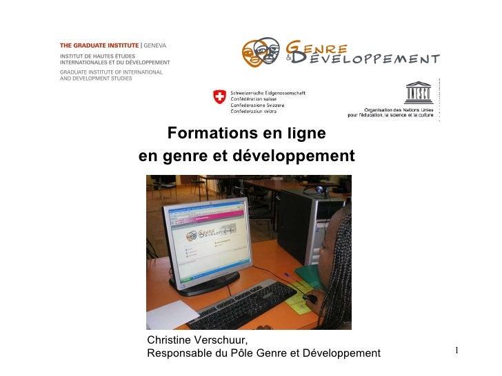 Formations en ligne en genre et développement Christine Verschuur,  Responsable du P ôle Genre et Développement