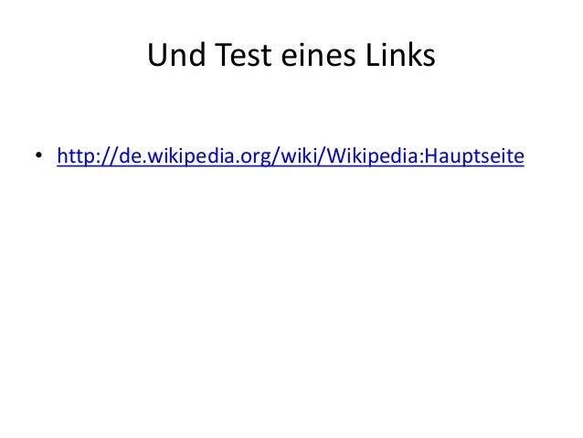 Und Test eines Links • http://de.wikipedia.org/wiki/Wikipedia:Hauptseite