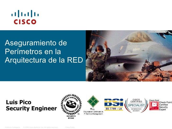 Aseguramiento de Perímetros en la Arquitectura de la RED Luis Pico Security Engineer