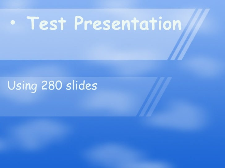 <ul><li>Test Presentation </li></ul>Using 280 slides