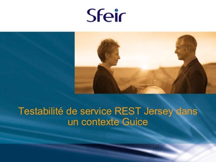 Testabilité de service RESTJersey dans un contexte Guice