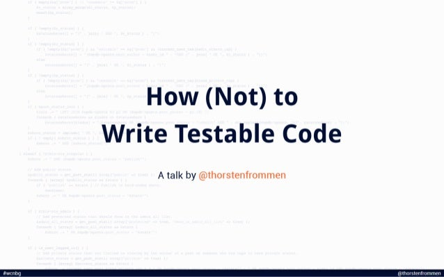 How (Not) to Write Testable Code