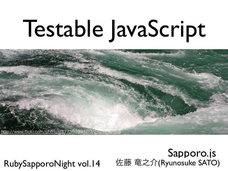 Testable JavaScript                            Sapporo.jsRubySapporoNight vol.14   (Ryunosuke SATO)