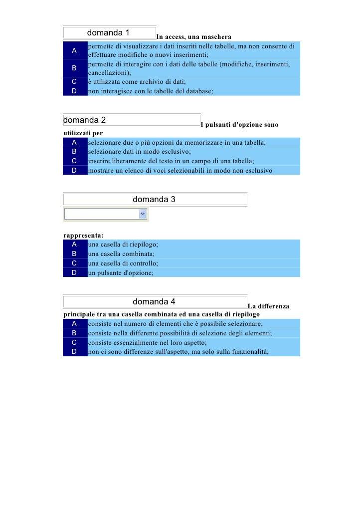 domanda 1               In access, una maschera         permette di visualizzare i dati inseriti nelle tabelle, ma non con...