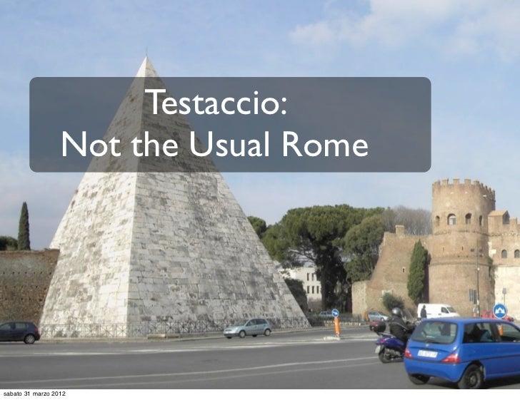 Testaccio:                  Not the Usual Romesabato 31 marzo 2012