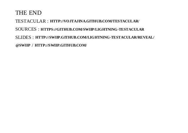 THEENDTESTACULAR: HTTP://VOJTAJINA.GITHUB.COM/TESTACULAR/SOURCES: HTTPS://GITHUB.COM/SWIIP/LIGHTNINGTESTACULARSLIDES...