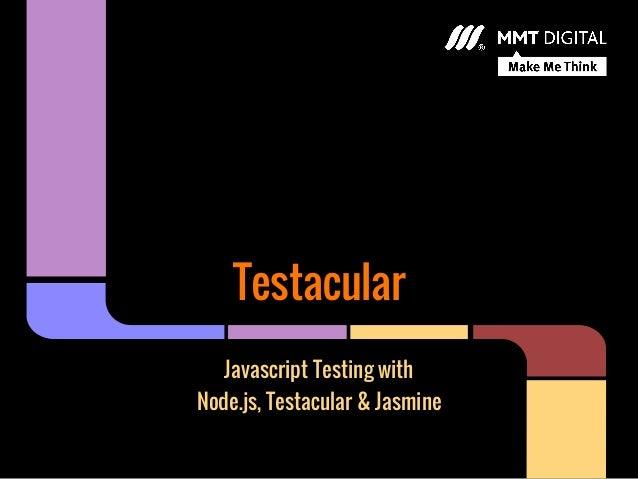 TestacularJavascript Testing withNode.js, Testacular & Jasmine