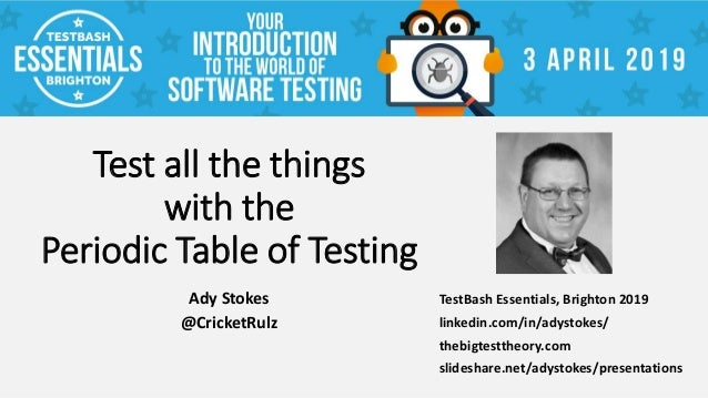 Test all the things with the Periodic Table of Testing Ady Stokes @CricketRulz TestBash Essentials, Brighton 2019 linkedin...