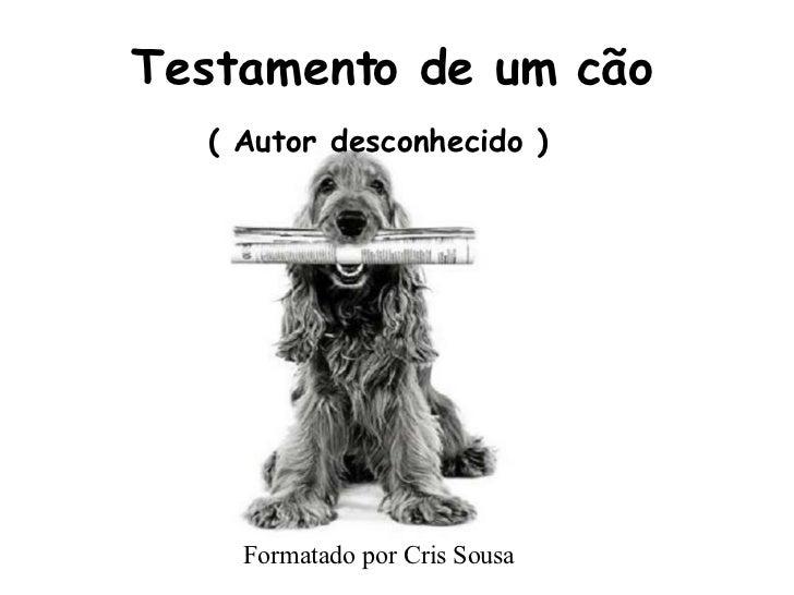 Testamento de um cão ( Autor desconhecido ) Formatado por Cris Sousa