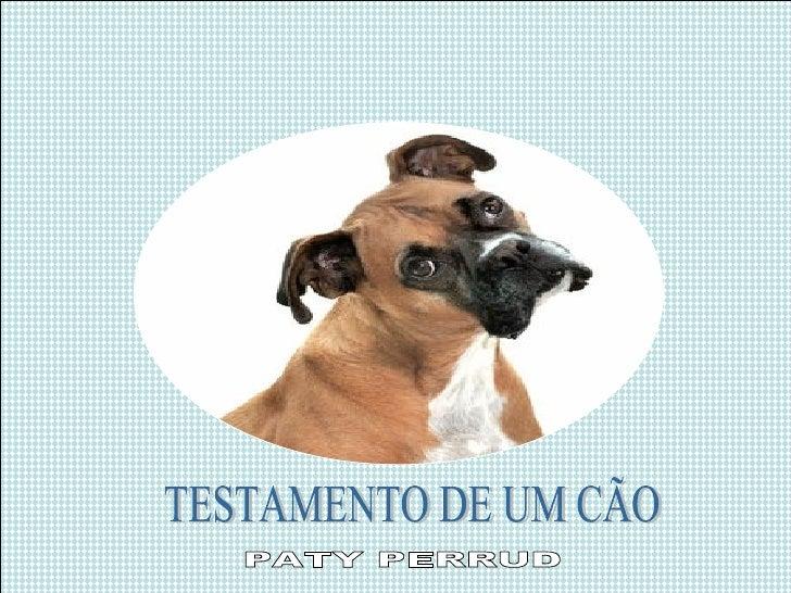 TESTAMENTO DE UM CÃO PATY PERRUD