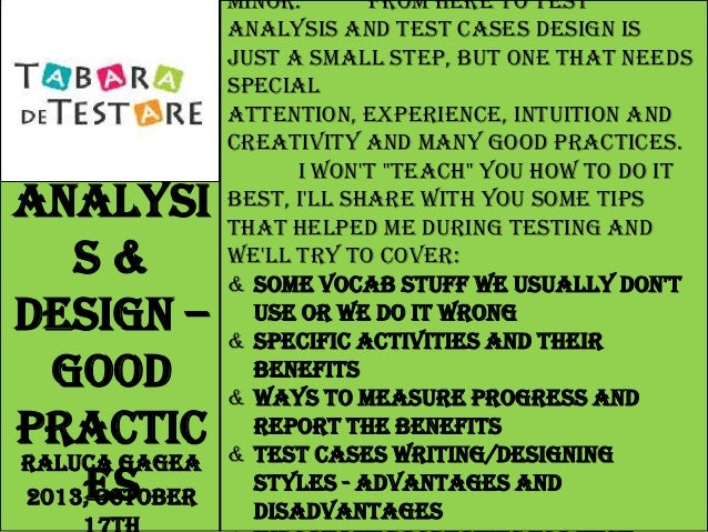 Test Analysi s& Design – good practic Raluca Gagea es 2013, October  minor. From here to test analysis and test cases desi...