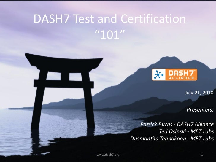 "DASH7 Test and Certification           ""101""                                                    July 21, 2010             ..."