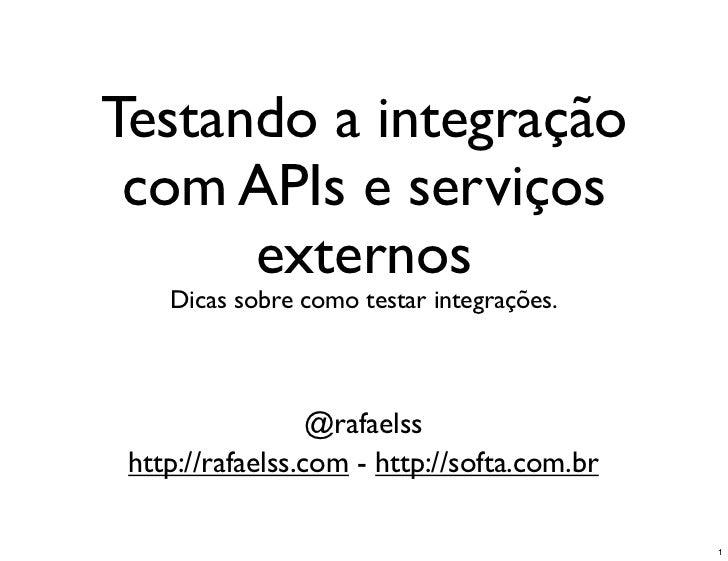 Testando a integração com APIs e serviços      externos    Dicas sobre como testar integrações.                  @rafaelss...