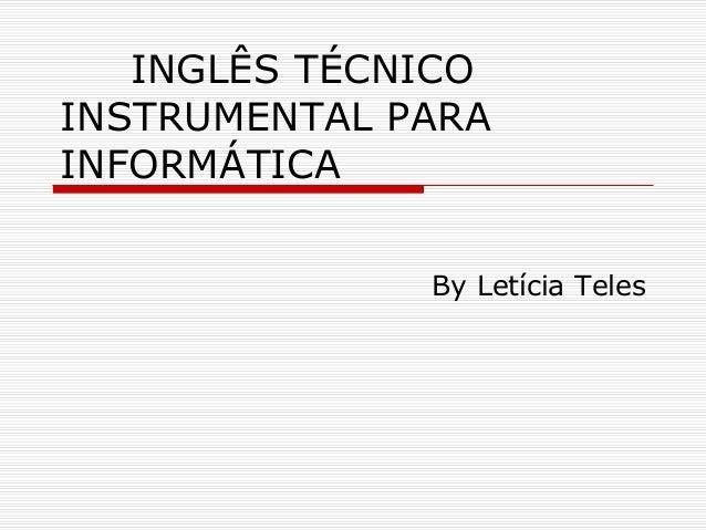 INGLÊS TÉCNICO INSTRUMENTAL PARA INFORMÁTICA By Letícia Teles