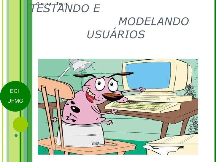 TESTANDO E  MODELANDO USUÁRIOS