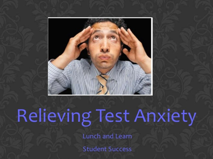 Relieving Test Anxiety        Lunch and Learn        Student Success