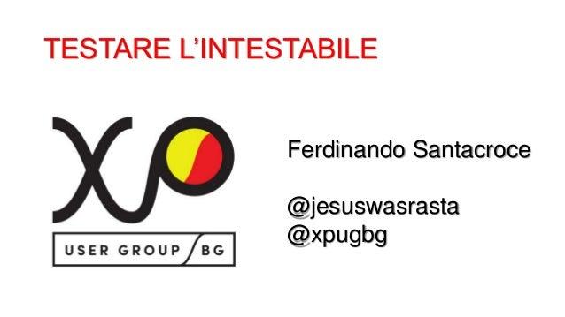 TESTARE L'INTESTABILE Ferdinando Santacroce @jesuswasrasta @xpugbg
