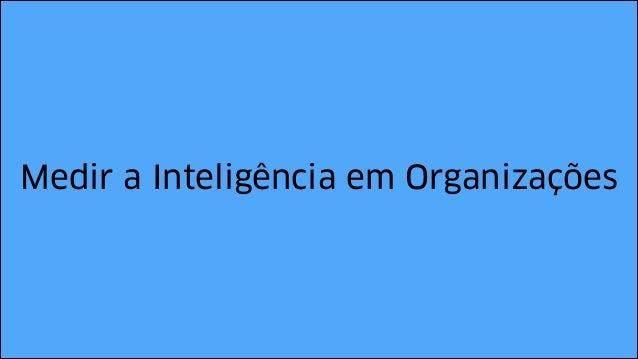 Medir a Inteligência em Organizações